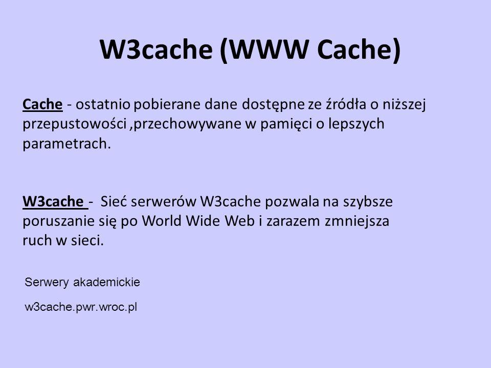W3cache (WWW Cache) W3cache - Sieć serwerów W3cache pozwala na szybsze poruszanie się po World Wide Web i zarazem zmniejsza ruch w sieci. Cache - osta