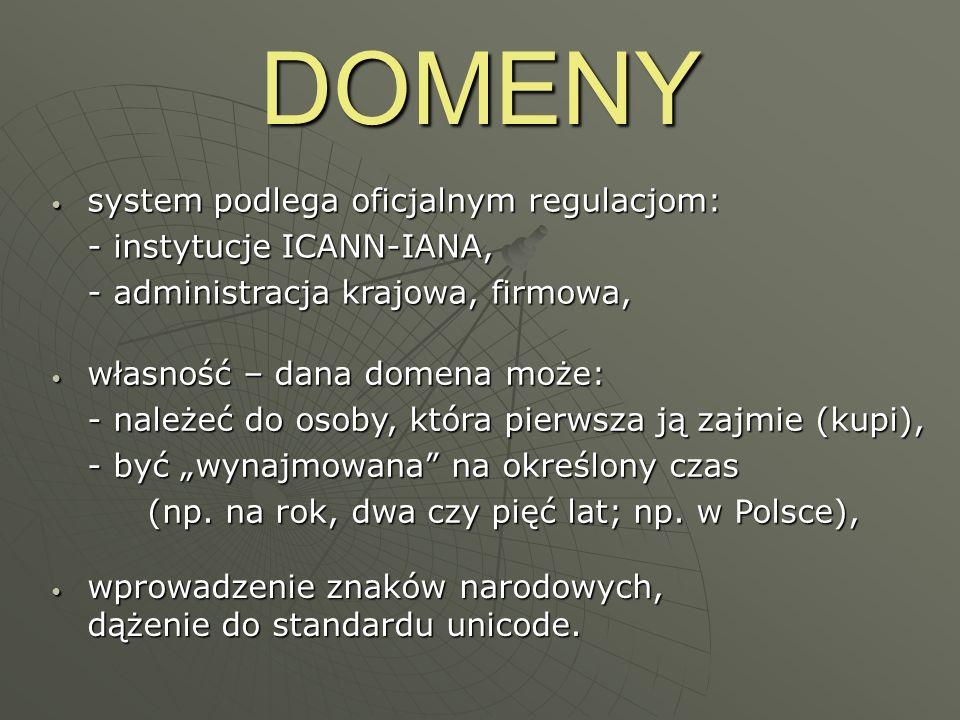 DOMENY system podlega oficjalnym regulacjom: system podlega oficjalnym regulacjom: - instytucje ICANN-IANA, - administracja krajowa, firmowa, własność