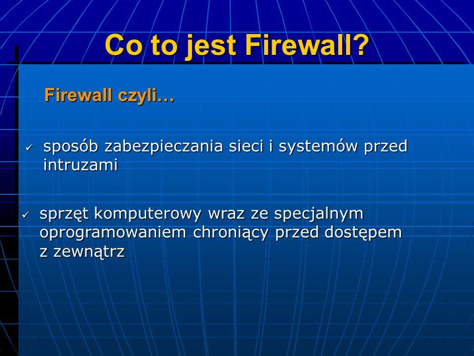Co to jest Firewall? sposób zabezpieczania sieci i systemów przed intruzami sposób zabezpieczania sieci i systemów przed intruzami sprzęt komputerowy