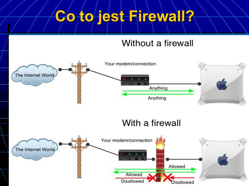Wady i zalety Firewalli ochrona systemu, umożliwiają całej sieci korzystanie z jednego wspólnego adresu IP, możliwość na podłączenie do Internetu systemom z protokołami innymi niż TCP/IP, pozwalają monitorować połączenia WAN i ruch w sieci, pozwala zoptymalizować obciążenie na łączu WAN, a co za tym idzie - przyspieszyć pracę wielu osób, możemy używać VPN i tańszych linii z dostępem do najbliższych węzłów sieci publicznej.