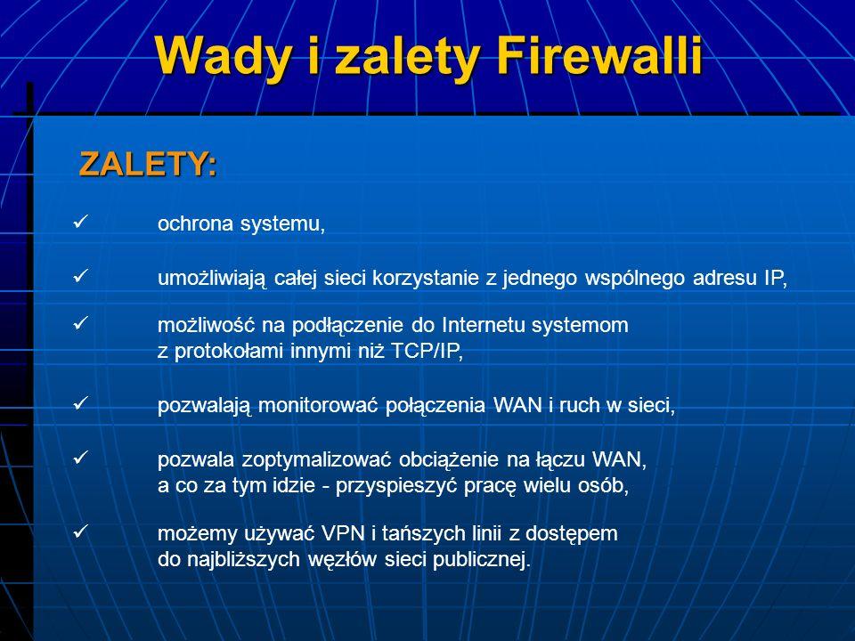 Wady i zalety Firewalli ograniczają dostęp do sieci z Internetu, wymagają częstych uaktualnień, gdyż nowe typy klientów sieciowych i serwerów przybywają prawie codziennie, uniemożliwiają bądź utrudniają zdalne zarządzanie siecią, mało wydajne serwery pośredniczące zmniejszają wydajność sieci.