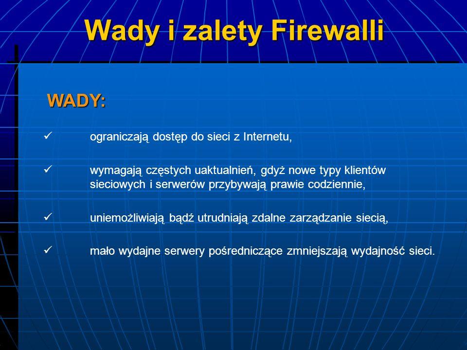 Wady i zalety Firewalli ograniczają dostęp do sieci z Internetu, wymagają częstych uaktualnień, gdyż nowe typy klientów sieciowych i serwerów przybywa