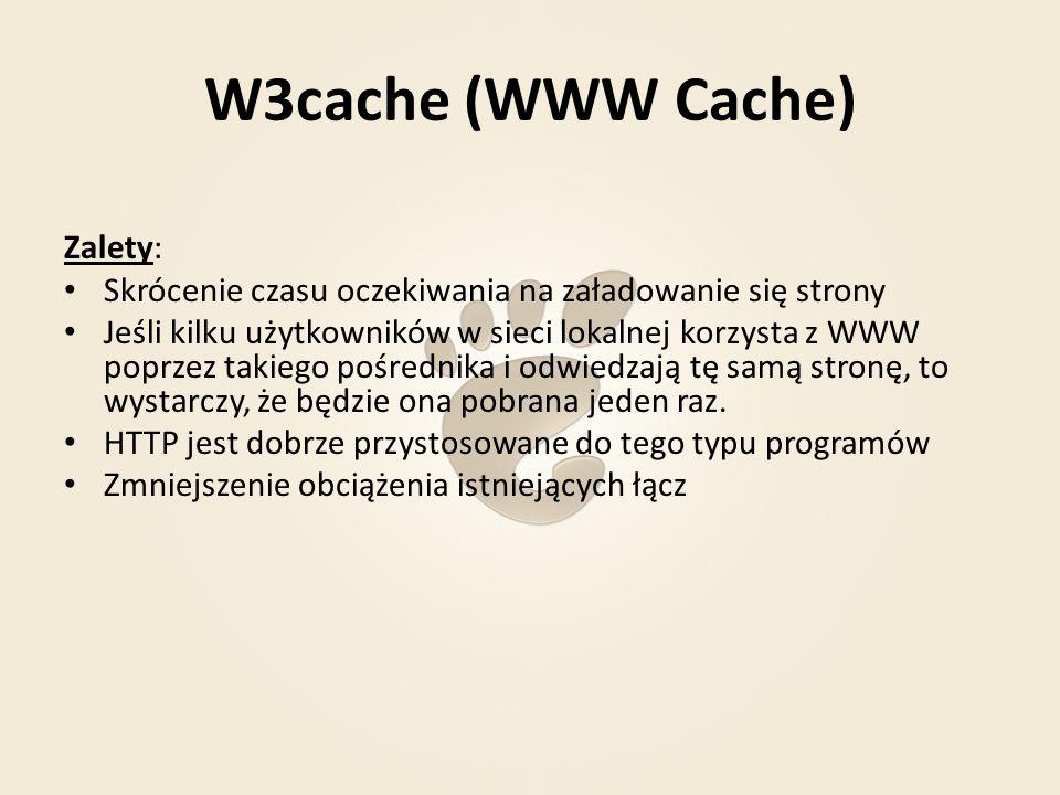W3cache (WWW Cache) Zalety: Skrócenie czasu oczekiwania na załadowanie się strony Jeśli kilku użytkowników w sieci lokalnej korzysta z WWW poprzez tak