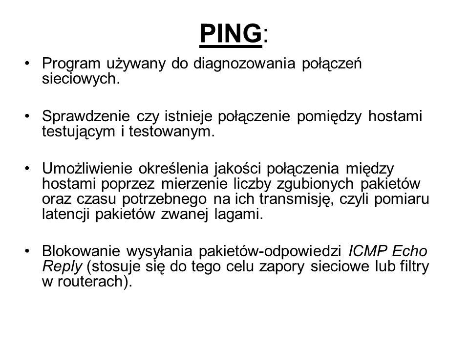 PING: Program używany do diagnozowania połączeń sieciowych. Sprawdzenie czy istnieje połączenie pomiędzy hostami testującym i testowanym. Umożliwienie