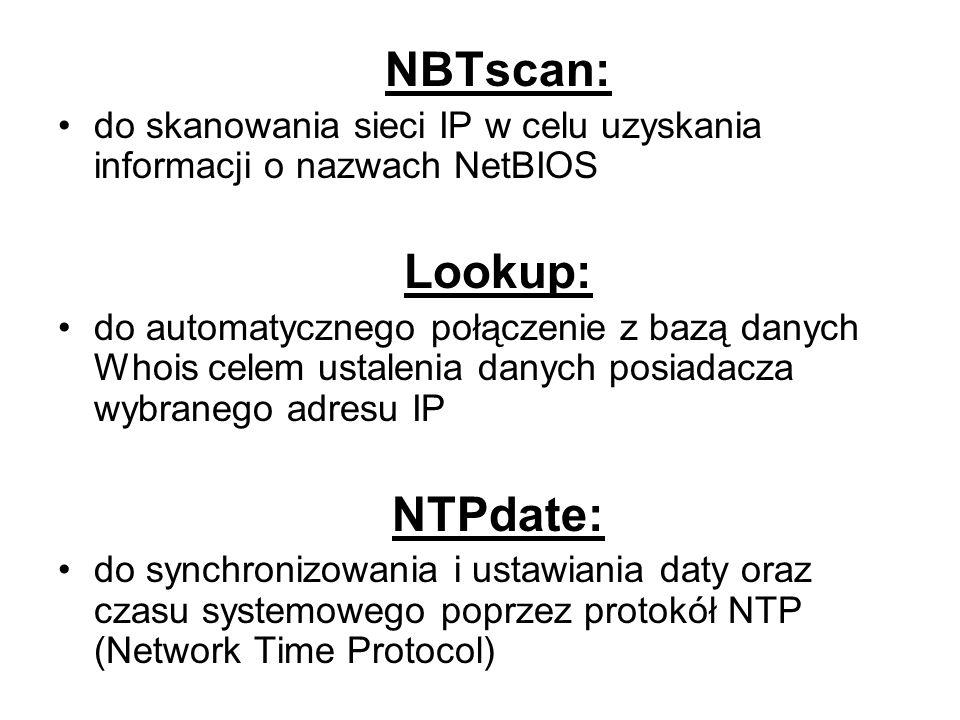 NBTscan: do skanowania sieci IP w celu uzyskania informacji o nazwach NetBIOS Lookup: do automatycznego połączenie z bazą danych Whois celem ustalenia