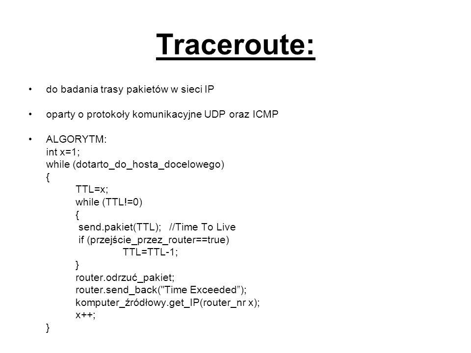 Traceroute: do badania trasy pakietów w sieci IP oparty o protokoły komunikacyjne UDP oraz ICMP ALGORYTM: int x=1; while (dotarto_do_hosta_docelowego)