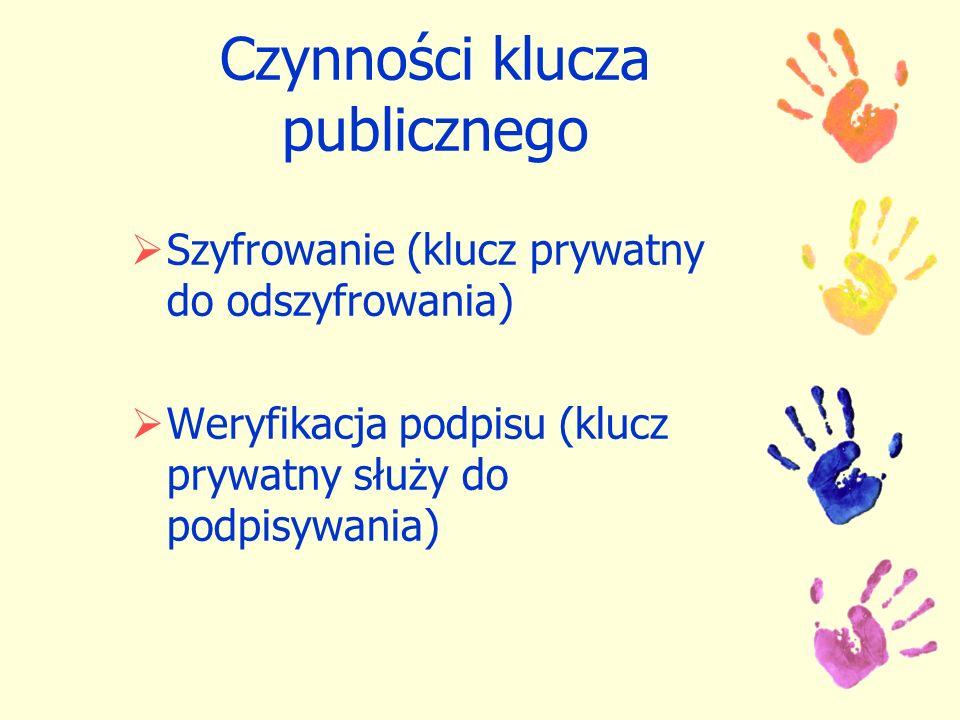 Czynności klucza publicznego Szyfrowanie (klucz prywatny do odszyfrowania) Weryfikacja podpisu (klucz prywatny służy do podpisywania)