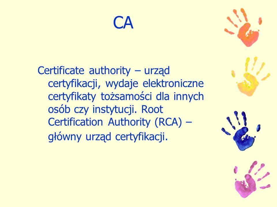 CA Certificate authority – urząd certyfikacji, wydaje elektroniczne certyfikaty tożsamości dla innych osób czy instytucji. Root Certification Authorit