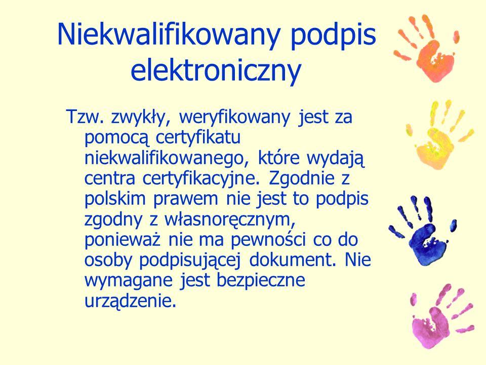 Niekwalifikowany podpis elektroniczny Tzw. zwykły, weryfikowany jest za pomocą certyfikatu niekwalifikowanego, które wydają centra certyfikacyjne. Zgo