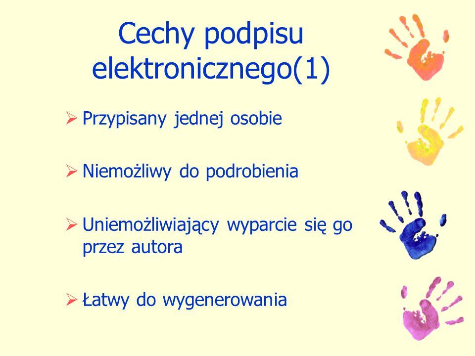 Cechy podpisu elektronicznego(1) Przypisany jednej osobie Niemożliwy do podrobienia Uniemożliwiający wyparcie się go przez autora Łatwy do wygenerowan
