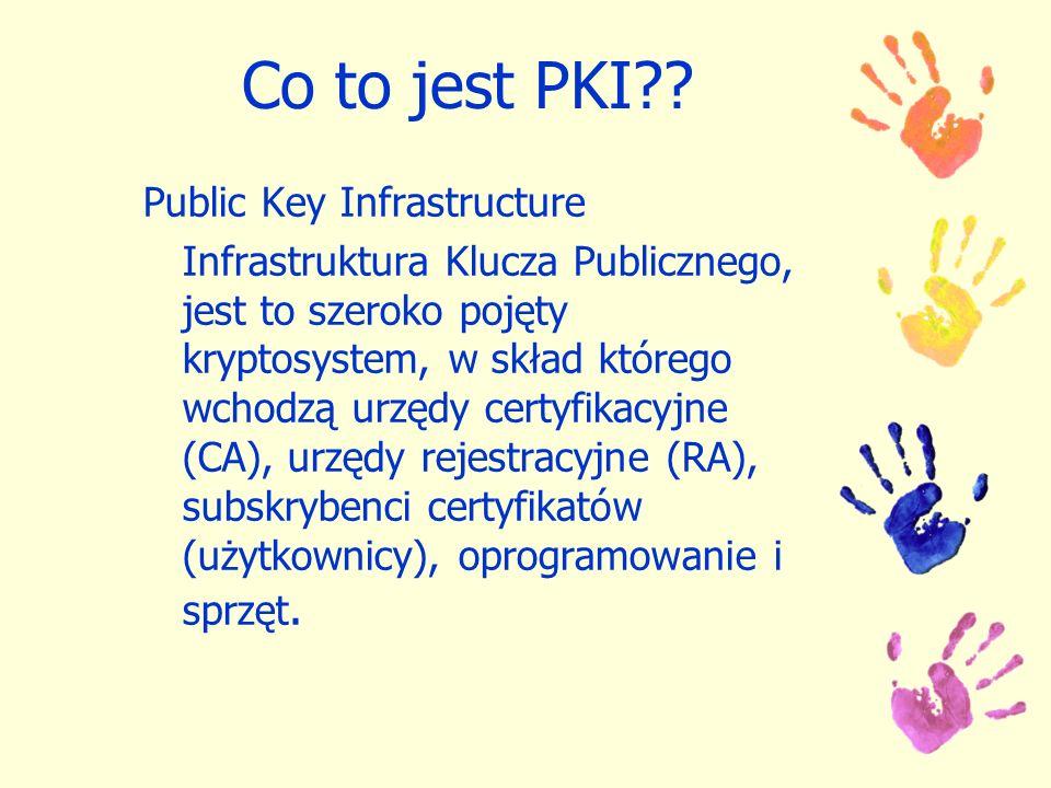 Co to jest PKI?? Public Key Infrastructure Infrastruktura Klucza Publicznego, jest to szeroko pojęty kryptosystem, w skład którego wchodzą urzędy cert