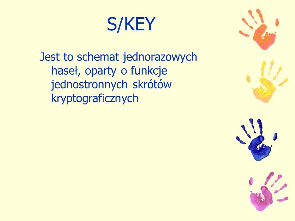 S/KEY Jest to schemat jednorazowych haseł, oparty o funkcje jednostronnych skrótów kryptograficznych