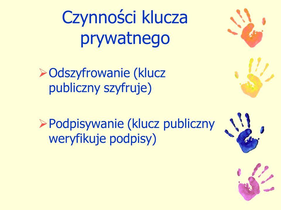 Czynności klucza prywatnego Odszyfrowanie (klucz publiczny szyfruje) Podpisywanie (klucz publiczny weryfikuje podpisy)