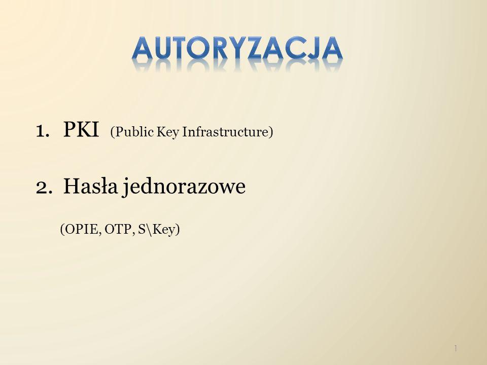 1.PKI (Public Key Infrastructure) 2.Hasła jednorazowe (OPIE, OTP, S\Key) 1