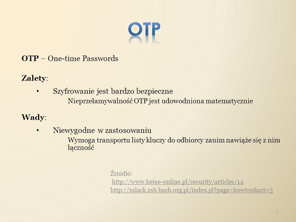 OTP – One-time Passwords Zalety: Szyfrowanie jest bardzo bezpieczne Nieprzełamywalność OTP jest udowodniona matematycznie Wady: Niewygodne w zastosowa
