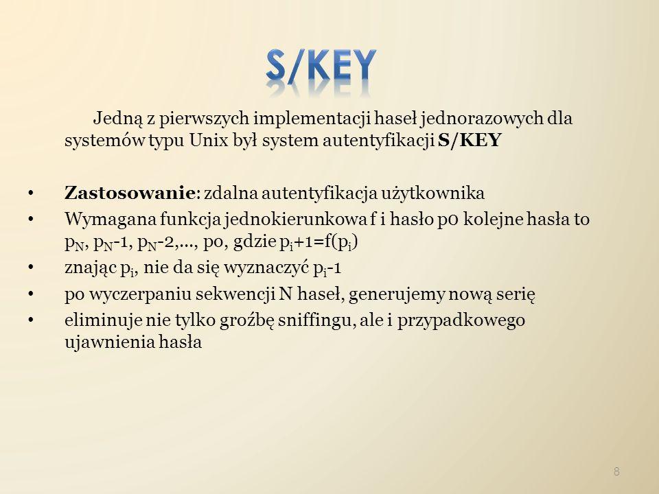 Jedną z pierwszych implementacji haseł jednorazowych dla systemów typu Unix był system autentyfikacji S/KEY Zastosowanie: zdalna autentyfikacja użytko
