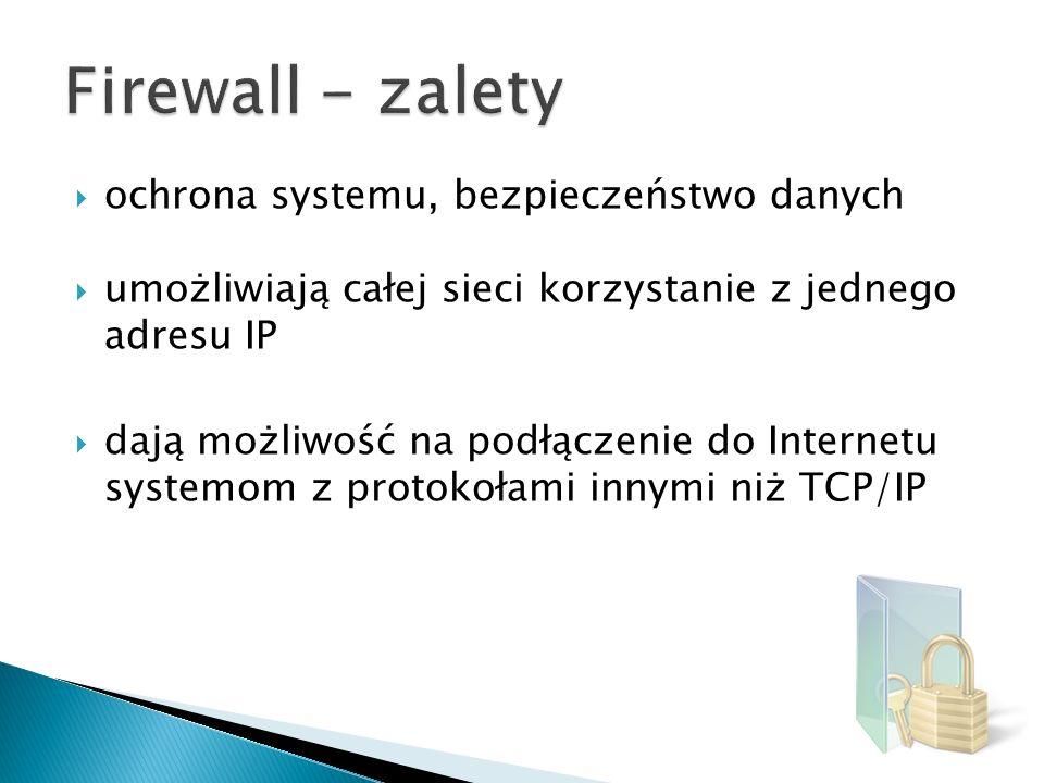 ochrona systemu, bezpieczeństwo danych umożliwiają całej sieci korzystanie z jednego adresu IP dają możliwość na podłączenie do Internetu systemom z p