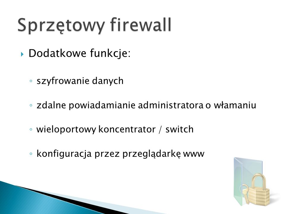 Dodatkowe funkcje: szyfrowanie danych zdalne powiadamianie administratora o włamaniu wieloportowy koncentrator / switch konfiguracja przez przeglądark