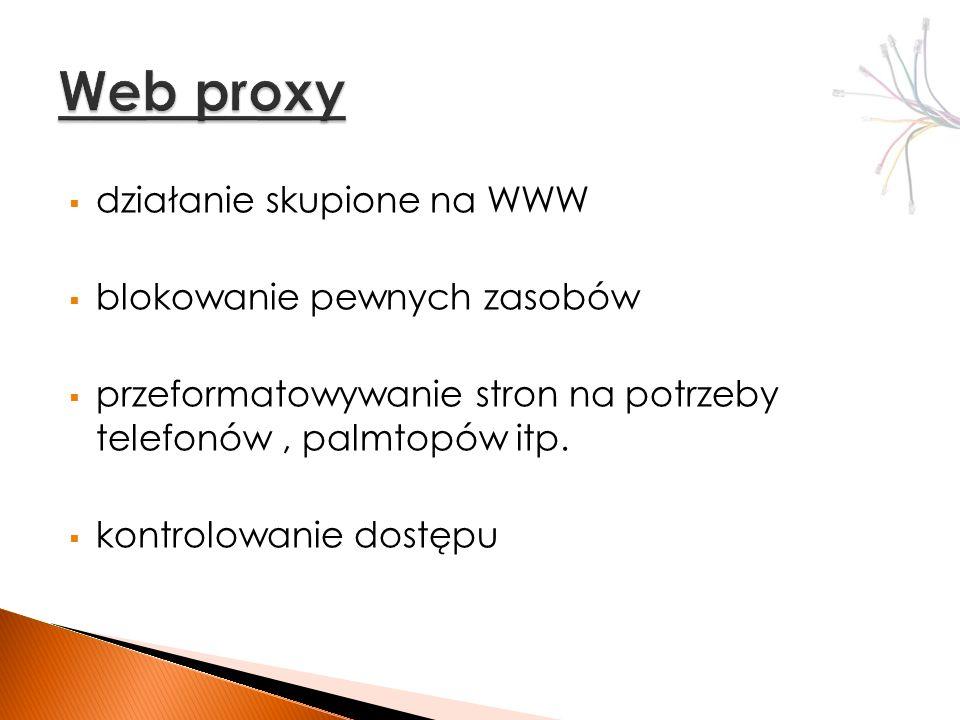 działanie skupione na WWW blokowanie pewnych zasobów przeformatowywanie stron na potrzeby telefonów, palmtopów itp.