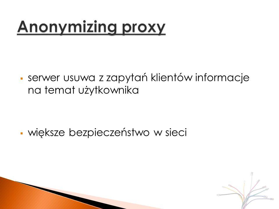 połączenia przechodzące przez bramkę są przekierowywane do proxy nie jest wymagana konfiguracja ze strony klienta często używane w firmach