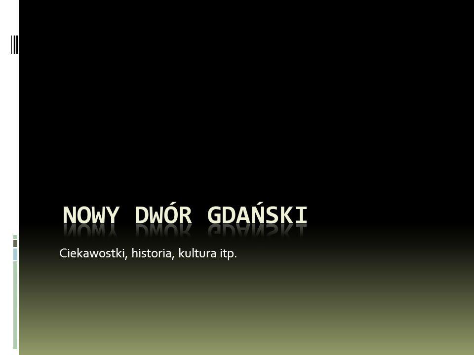 Wstęp Na początku może trochę o stolicy Żuław.Nowy Dwór Gdański dawniej Tigenhof to miasto w woj.