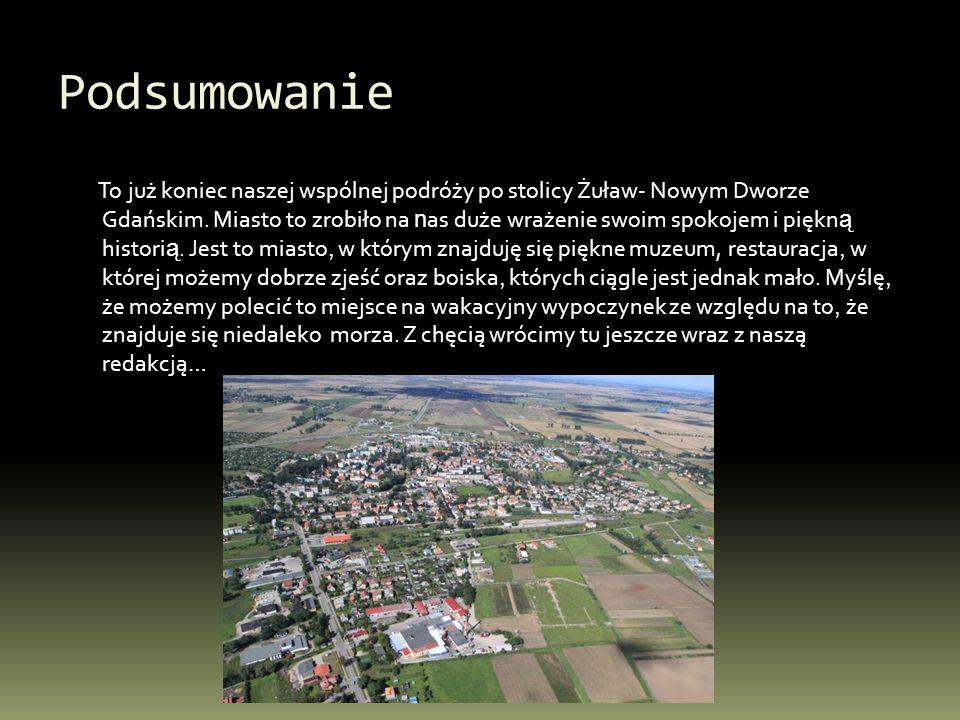 Podsumowanie To już koniec naszej wspólnej podróży po stolicy Żuław- Nowym Dworze Gdańskim. Miasto to zrobiło na n as duże wrażenie swoim spokojem i p