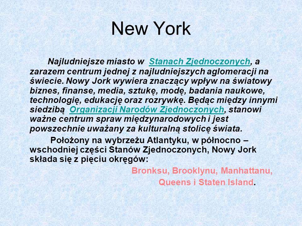 New York Najludniejsze miasto w Stanach Zjednoczonych, a zarazem centrum jednej z najludniejszych aglomeracji na świecie. Nowy Jork wywiera znaczący w
