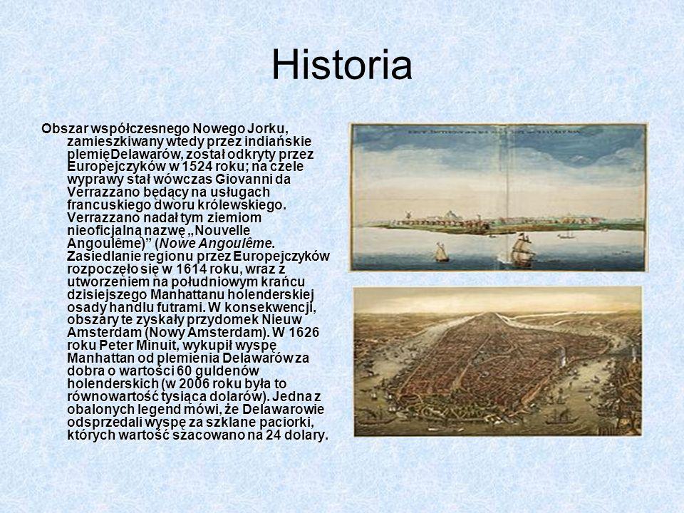 Historia Obszar współczesnego Nowego Jorku, zamieszkiwany wtedy przez indiańskie plemięDelawarów, został odkryty przez Europejczyków w 1524 roku; na czele wyprawy stał wówczas Giovanni da Verrazzano będący na usługach francuskiego dworu królewskiego.