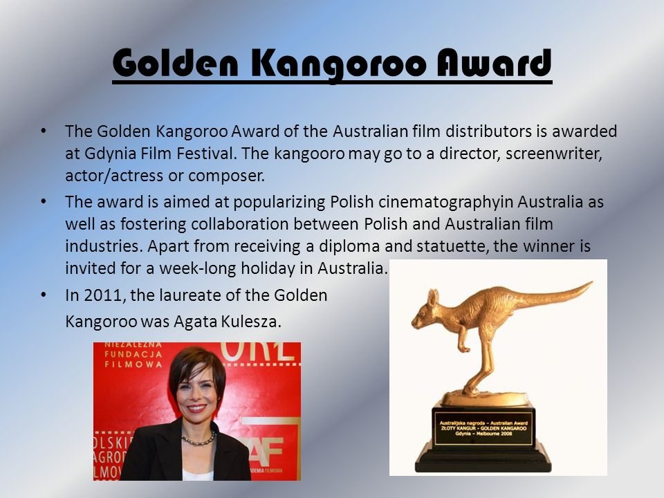 Golden Kangoroo Award The Golden Kangoroo Award of the Australian film distributors is awarded at Gdynia Film Festival. The kangooro may go to a direc