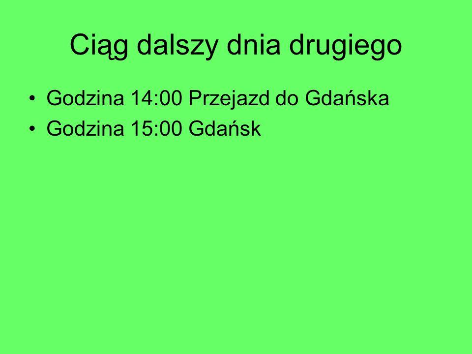 Ciąg dalszy dnia drugiego Godzina 14:00 Przejazd do Gdańska Godzina 15:00 Gdańsk