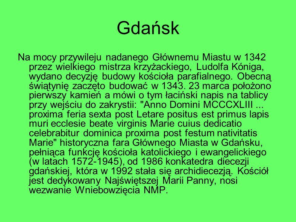 Gdańsk Na mocy przywileju nadanego Głównemu Miastu w 1342 przez wielkiego mistrza krzyżackiego, Ludolfa Kóniga, wydano decyzję budowy kościoła parafia