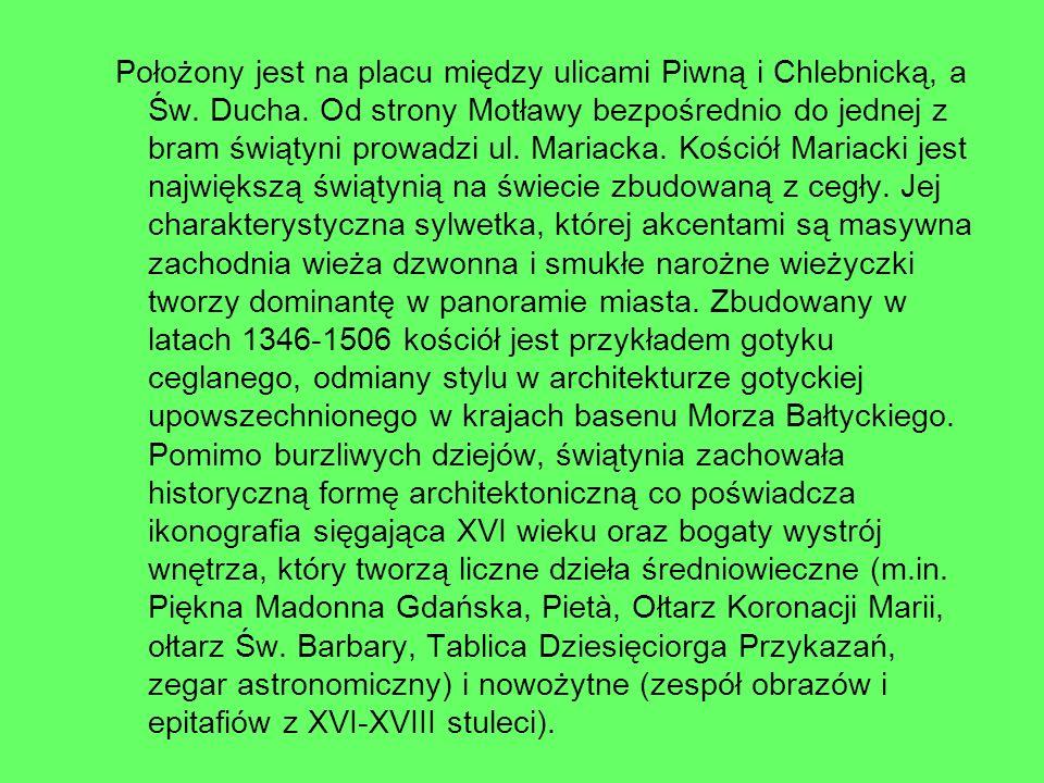 Położony jest na placu między ulicami Piwną i Chlebnicką, a Św. Ducha. Od strony Motławy bezpośrednio do jednej z bram świątyni prowadzi ul. Mariacka.