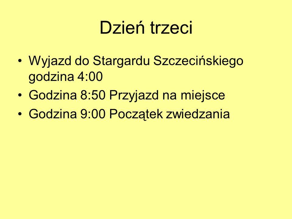 Dzień trzeci Wyjazd do Stargardu Szczecińskiego godzina 4:00 Godzina 8:50 Przyjazd na miejsce Godzina 9:00 Początek zwiedzania