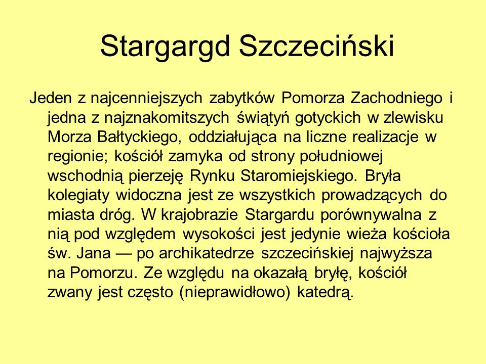 Stargargd Szczeciński Jeden z najcenniejszych zabytków Pomorza Zachodniego i jedna z najznakomitszych świątyń gotyckich w zlewisku Morza Bałtyckiego,