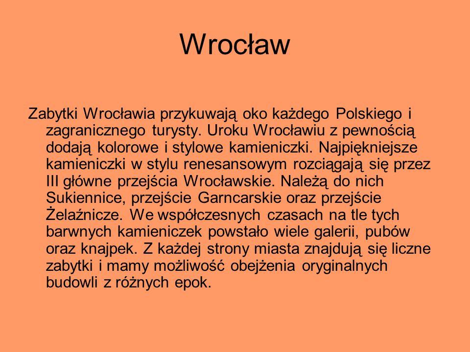 Wrocław Zabytki Wrocławia przykuwają oko każdego Polskiego i zagranicznego turysty. Uroku Wrocławiu z pewnością dodają kolorowe i stylowe kamieniczki.