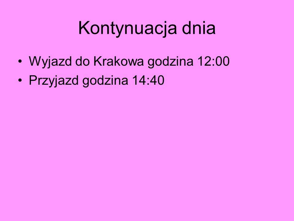 Kontynuacja dnia Wyjazd do Krakowa godzina 12:00 Przyjazd godzina 14:40