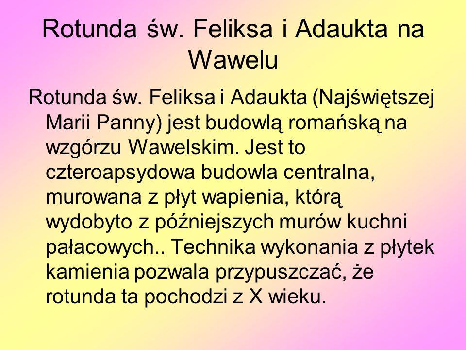 Rotunda św. Feliksa i Adaukta na Wawelu Rotunda św. Feliksa i Adaukta (Najświętszej Marii Panny) jest budowlą romańską na wzgórzu Wawelskim. Jest to c