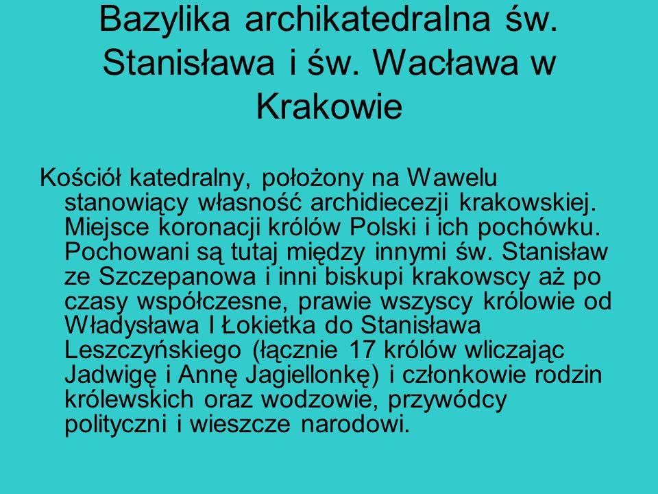 Bazylika archikatedralna św. Stanisława i św. Wacława w Krakowie Kościół katedralny, położony na Wawelu stanowiący własność archidiecezji krakowskiej.