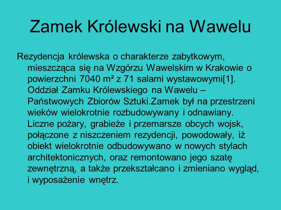 Zamek Królewski na Wawelu Rezydencja królewska o charakterze zabytkowym, mieszcząca się na Wzgórzu Wawelskim w Krakowie o powierzchni 7040 m² z 71 sal