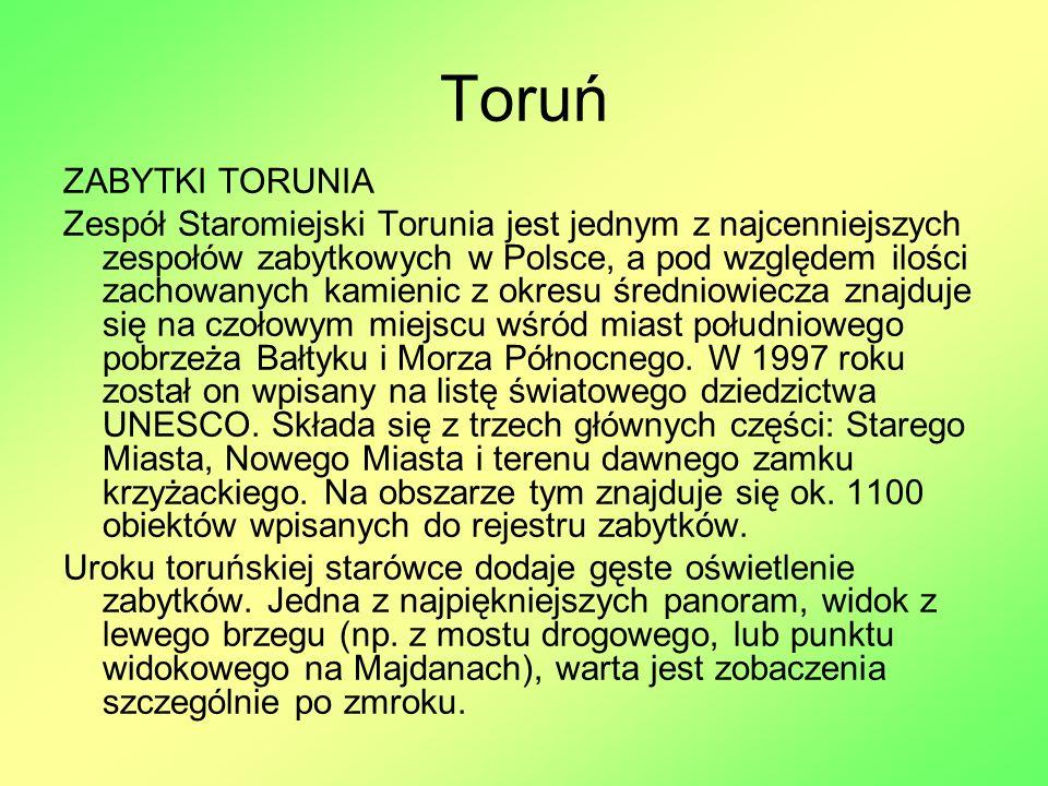 Toruń ZABYTKI TORUNIA Zespół Staromiejski Torunia jest jednym z najcenniejszych zespołów zabytkowych w Polsce, a pod względem ilości zachowanych kamie