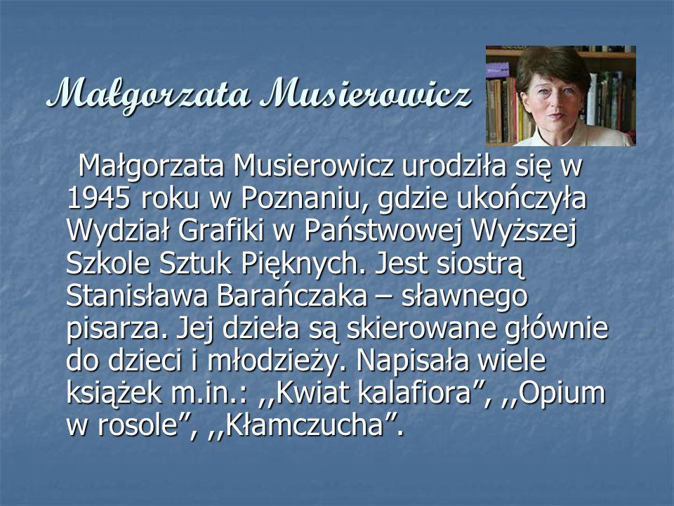 Małgorzata Musierowicz Małgorzata Musierowicz urodziła się w 1945 roku w Poznaniu, gdzie ukończyła Wydział Grafiki w Państwowej Wyższej Szkole Sztuk P