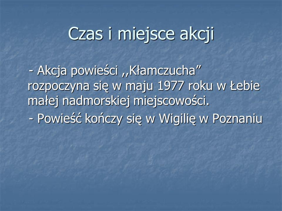 Czas i miejsce akcji - Akcja powieści,,Kłamczucha rozpoczyna się w maju 1977 roku w Łebie małej nadmorskiej miejscowości. - Akcja powieści,,Kłamczucha