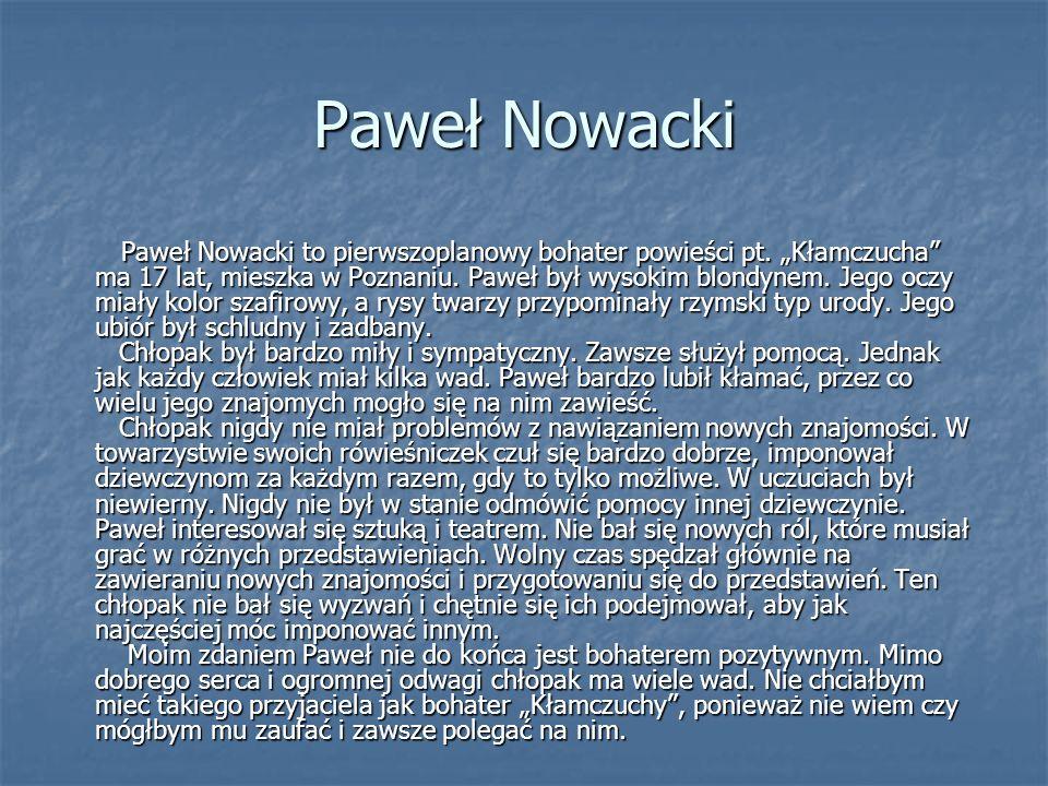 Paweł Nowacki Paweł Nowacki to pierwszoplanowy bohater powieści pt. Kłamczucha ma 17 lat, mieszka w Poznaniu. Paweł był wysokim blondynem. Jego oczy m