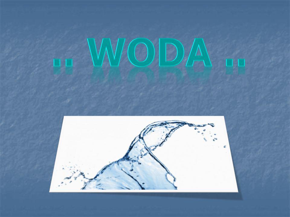 WODA Woda-(tlenek wodoru; nazwa systematyczna IUPAC: oksydan) – związek chemiczny o wzorze H2O, występujący w warunkach standardowych w stanie ciekłym.