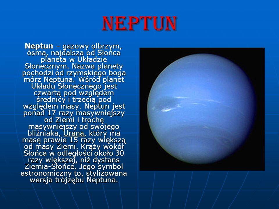 Neptun Neptun – gazowy olbrzym, ósma, najdalsza od Słońca planeta w Układzie Słonecznym. Nazwa planety pochodzi od rzymskiego boga mórz Neptuna. Wśród