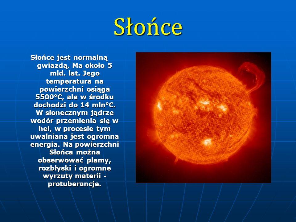 Słońce Słońce jest normalną gwiazdą. Ma około 5 mld. lat. Jego temperatura na powierzchni osiąga 5500°C, ale w środku dochodzi do 14 mln°C. W słoneczn
