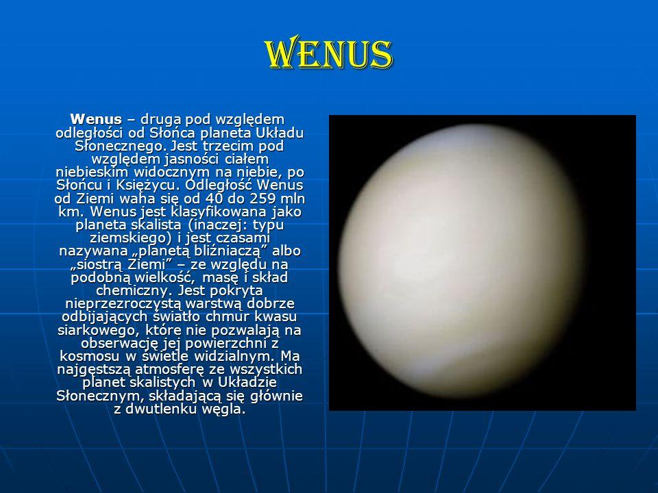 Wenus Wenus – druga pod względem odległości od Słońca planeta Układu Słonecznego. Jest trzecim pod względem jasności ciałem niebieskim widocznym na ni