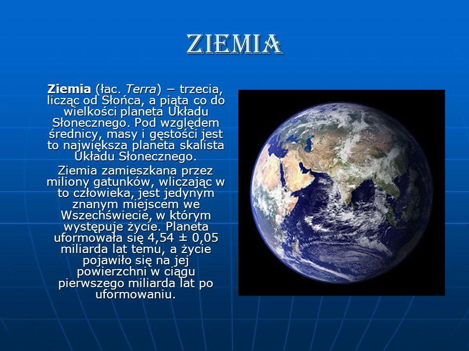 Ziemia Ziemia (łac. Terra) trzecia, licząc od Słońca, a piąta co do wielkości planeta Układu Słonecznego. Pod względem średnicy, masy i gęstości jest