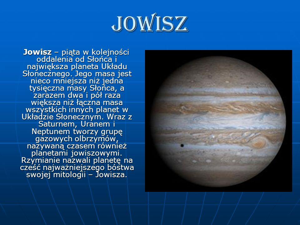 Jowisz Jowisz – piąta w kolejności oddalenia od Słońca i największa planeta Układu Słonecznego. Jego masa jest nieco mniejsza niż jedna tysięczna masy