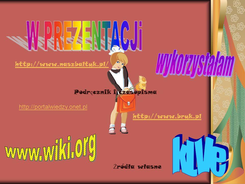 http://www.naszbaltyk.pl/ http://www.bryk.pl http://portalwiedzy.onet.pl Ż ródła własne Podr ę cznik i czasopisma